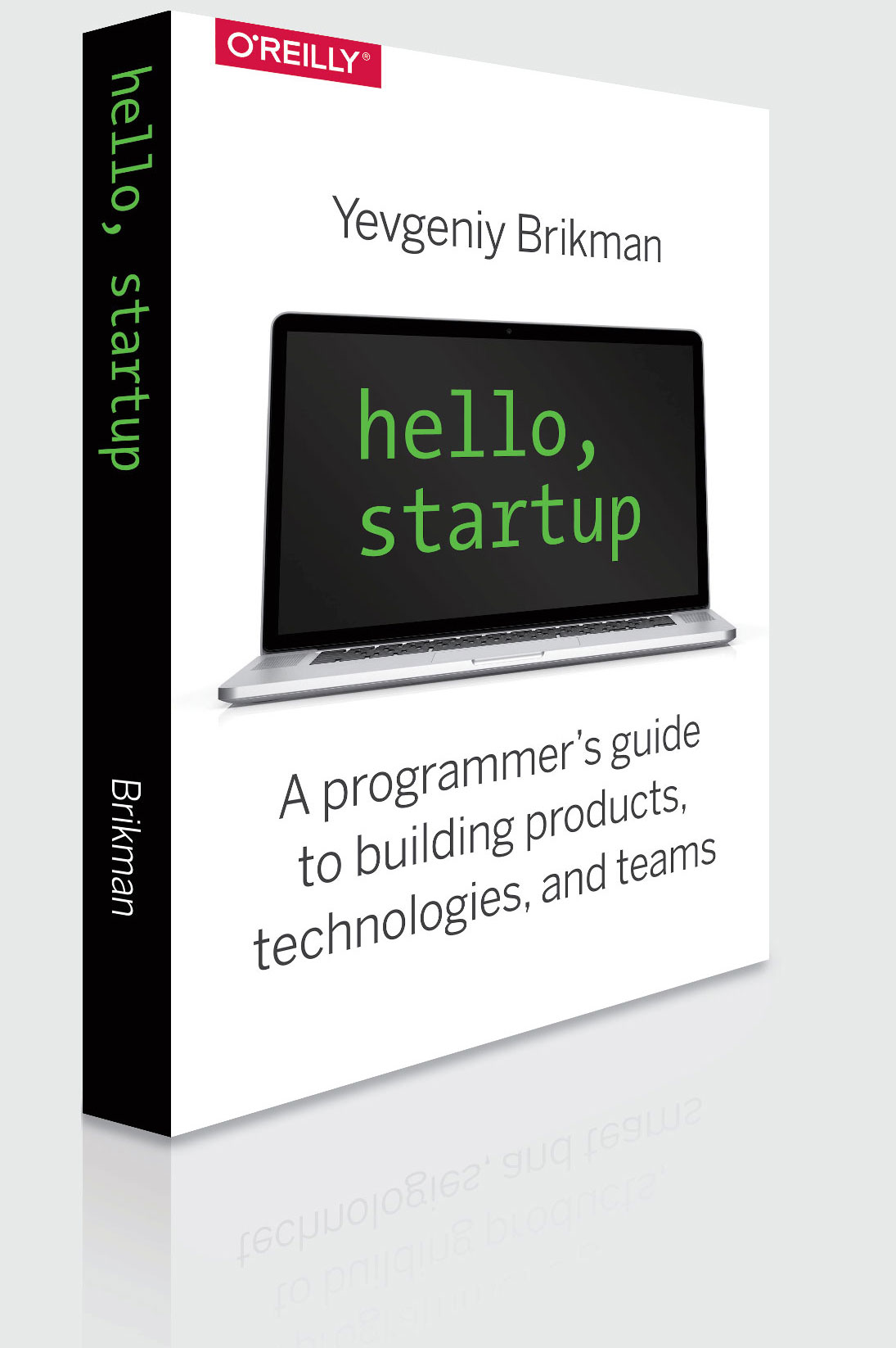 Hello, Startup: A Programmer's Guide to Building Products, Technologies, and Teams -- an O'Reilly book by Yevgeniy Brikman.